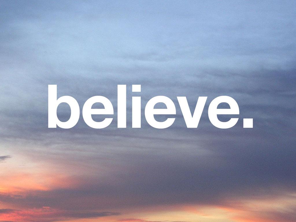 Nice Images Collection: Believe Desktop Wallpapers