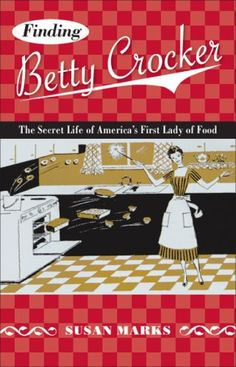 Images of Finding Betty Crocker: The Secret Life Of America's First La | 236x367